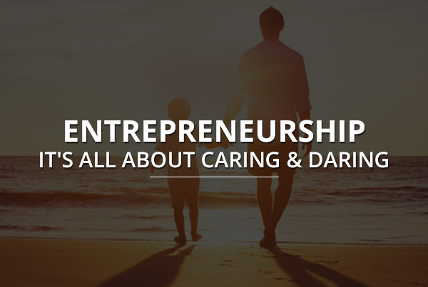 Entrepreneurship – It's all about Caring & Daring