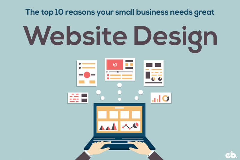 The Top 10 Reasons Your Small Business Needs Great Website Design